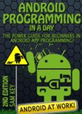 Android Programming in a Day: The Power Guide for Beginners In Android App Programming!