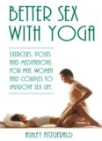 Better Sex With Yoga: Exercises, poses and meditations for men, women and couples to improve sex