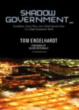 Shadow Government: Surveillance, Secret Wars, and a Global Security State in a Single-Superpower
