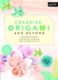 Creative Origami and Beyond: Inspiring Tips, Techniques, and Projects for Transforming Paper Into Folded Works of Art