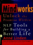 Mindworks : Unlock the Promise Within : NLP Tools for Building a Better Life