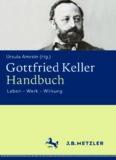 Gottfried-Keller-Handbuch: Leben – Werk – Wirkung