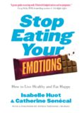 Stop Eating Your Emotions How to Live Healthy and Eat Happy