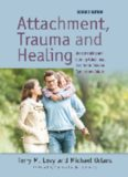Attachment, Trauma, and Healing: Understanding and Treating Attachment Disorder in Children