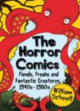 The Horror Comics: Fiends, Freaks and Fantastic Creatures, 1940s–1980s