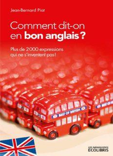 Comment dit-on en bon anglais? : Plus de 2000 expressions qui ne s'inventent pas !