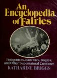An Encyclopedia of Fairies: Hobgoblins, Brownies, Bogies, and Other Supernatural Creatures