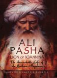 Ali Pasha, Lion of Ioannina: The Remarkable Life of the Balkan Napoleon
