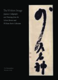 The Written Image: Japanese Calligraphy and Painting from the Sylvan Barnet and William Burto