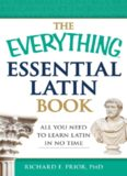 The Everything Learning Latin Book : Read and Write This Classical Language and Apply It to Modern English Grammar, Usage, and Vocabulary