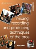 Mixing, Recording, and Producing Techniques of the Pros: Insights on Recording Audio for Music, Video, Film, and Games (Book)