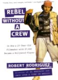 Rebel without a crew, or, How a 23-year-old filmmaker with $7,000 became a Hollywood player