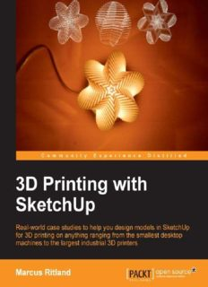 3D printing with SketchUp : real-world case studies to help you design models in SketchUp for 3D printing on anything ranging from the smallest desktop machines to the largest industrial 3D printers