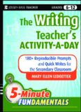 The Writing Teacher's Activity-a-Day: 180 Reproducible Prompts and Quick-Writes for the Secondary Classroom (JB-Ed: 5 Minute FUNdamentals)