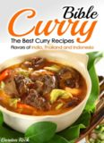 Curry Bible: The Best Curry Recipes: Flavors of India, Thailand and Indonesia