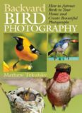 Backyard bird photography : how to attract birds to your home and create beautiful photographs