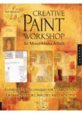 Creative paint workshop for mixed-media artists : experimental techniques for composition, layering, texture, imagery, and encaustic