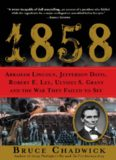 1858: Abraham Lincoln, Jefferson Davis, Robert E. Lee, Ulysses S. Grant and the War They Failed