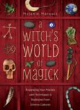 A Witch's World of Magick: Expanding Your Practice with Techniques & Traditions from Diverse