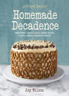 Joy the Baker, homemade decadence: irresistibly sweet, salty, gooey, sticky, fluffy, creamy, crunchy treats