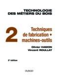 Technologie des métiers du bois T.02 Techniques de fabrication et de pose, machines
