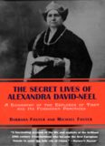 The Secret Lives of Alexandra David-Neel: A Biography of the Explorer of Tibet and Its Forbidden
