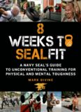 8 Weeks to SEALFIT: A Navy SEAL's Guide to Unconventional Training for Physical and Mental