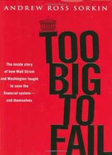 Too Big to Fail: The Inside Story of How Wall Street and Washington Fought to Save the Financial System---and Themselves