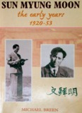 Sun Myung Moon, the Early Years, 1920-53 - Michael Breen