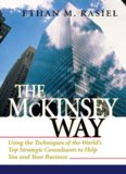 The McKinsey Way: Using the Techniques of the World's Top Strategic Consultants to Help You