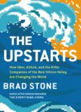 The Upstarts: How Uber, Airbnb, and the Killer Companies of the New Silicon Valley Are Changing