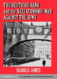 The Deutsche Bank and the Nazi Economic War Against the Jews: The Expropriation of Jewish-Owned
