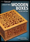 Creating Wooden Boxes on the Scroll Saw: Patterns and Instructions for Jewelry, Music, and Other Keepsake Boxes (The Best of Scroll Saw Woodworking & Crafts Magazine)
