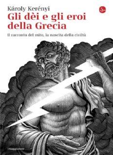 Gli dei e gli eroi della Grecia. Il racconto del mito, la nascita della civiltà