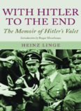 With Hitler to the End - The Memoirs of Adolf Hitler's Valet
