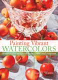 Painting Vibrant Watercolors.  Discover the Magic of Light, Color and Contrast