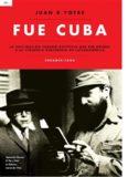 Fue Cuba: La infiltración cubano-soviética que dio origen a la violencia subversiva en Latinoamérica