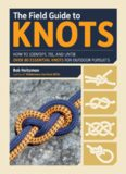 The Field Guide to Knots: How to Identify, Tie, and Untie Over 80 Essential Knots for Outdoor Pursuits