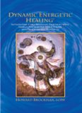 Dynamic Energetic Healing: Integrating Core Shamanic Practices With Energy Psychology Applications And Processwork Principles (Complementary Medicine)