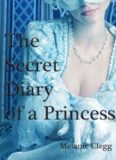 the Secret Diary of a Princess a novel of Marie Antoinette