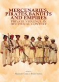 Mercenaries, Pirates, Bandits, and Empires: Private Violence in Historical Context