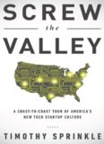Screw the valley : a coast-to-coast tour of America's new tech startup culture : New York, Boulder, Austin, Raleigh, Detroit, Las Vegas, Kansas City