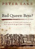 Bad Queen Bess?: Libellous Politics, Secret Histories and the Politics of Publicity in Elizabethan