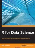 R for Data Science: Learn and explore the fundamentals of data science with R