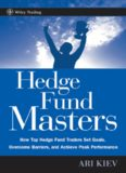 Hedge Fund Masters: How Top Hedge Fund Traders Set Goals, Overcome Barriers, and Achieve Peak