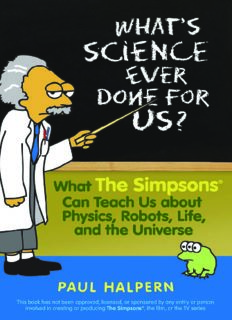 What's Science Ever Done For Us: What the Simpsons Can Teach Us About Physics, Robots, Life, and the Universe