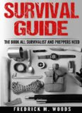 Survival Guide: The Book All Survivalist and Preppers Need