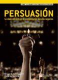 Persuasión: la clave del éxito para la comunicación en los negocios