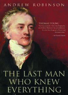 The Last Man Who Knew Everything: Thomas Young, the Anonymous Polymath Who Proved Newton Wrong, Explained How We See, Cured the Sick and Deciphered the Rosetta Stone