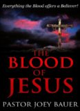 The Blood of Jesus: Everything the Blood of Jesus Offers a Believer